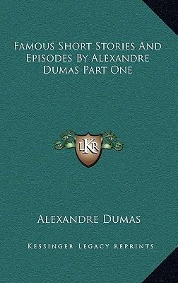 Famous Short Stories and Episodes by Alexandre Dumas Part One