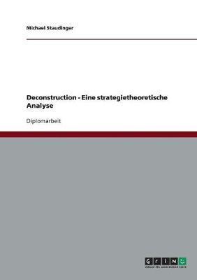 Deconstruction - Eine strategietheoretische Analyse