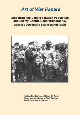 Stabilizing the Debate Between Population and Enemy-Centric Counterinsurgency Success Demands a Balanced Approach (Art of War Papers series)