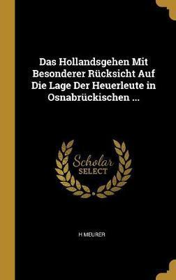 Das Hollandsgehen Mit Besonderer Rucksicht Auf Die Lage Der Heuerleute in Osnabruckischen ...