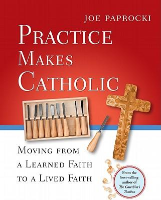 Practice Makes Catholic