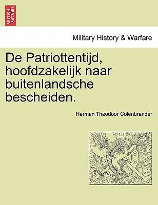 De Patriottentijd, hoofdzakelijk naar buitenlandsche bescheiden. Deel I