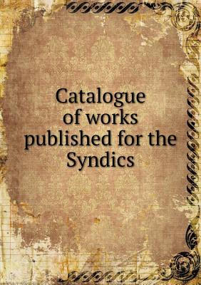 Catalogue of Works Published for the Syndics