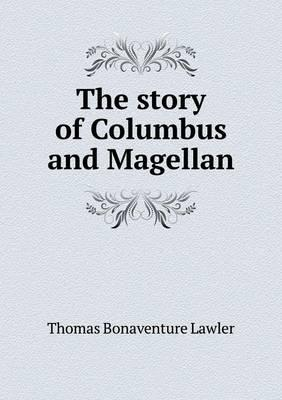 The Story of Columbus and Magellan