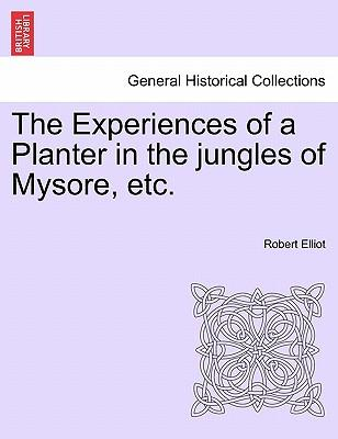 The Experiences of a Planter in the jungles of Mysore, etc, vol. I