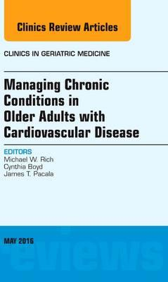 Managing Chronic Conditions in Older Adults with Cardiovascular Disease, An Issue of Clinics in Geriatric Medicine, 1e