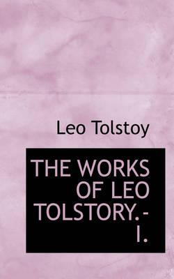 The Works of Leo Tolstory.-I