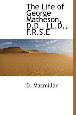 The Life of George Matheson, D.D, LL.D, F.R.S.E