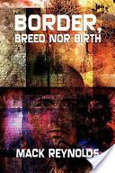 Border, Breed Nor Birth