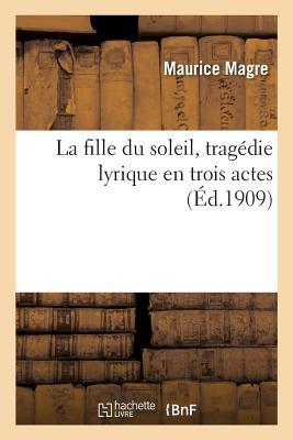 La Fille du Soleil, Tragedie Lyrique en Trois Actes