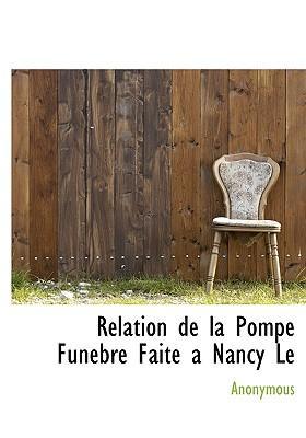 Relation de La Pompe Funebre Faite a Nancy Le