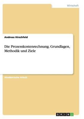 Die Prozesskostenrechnung. Grundlagen, Methodik und Ziele