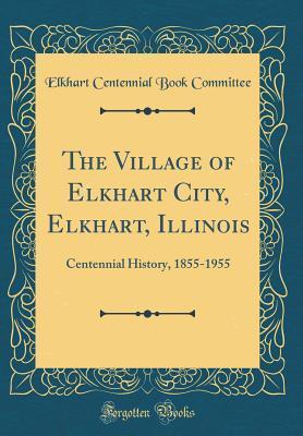 The Village of Elkhart City, Elkhart, Illinois