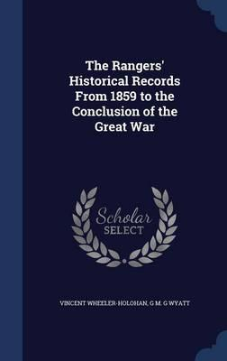 The Rangers' Historical Records from 1859 to the Conclusion of the Great War
