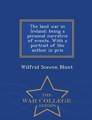 The Land War in Ireland; Being a Personal Narrative of Events. with a Portrait of the Author in Pris - War College Series