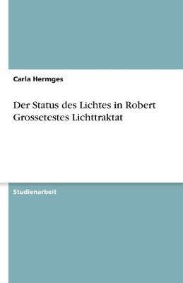 Der Status des Lichtes in Robert Grossetestes Lichttraktat