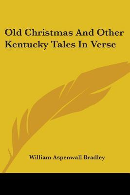 Old Christmas and Other Kentucky Tales in Verse