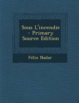Sous L'Incendie - Primary Source Edition