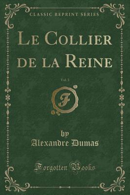 Le Collier de la Reine, Vol. 3 (Classic Reprint)
