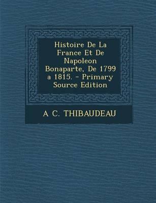 Histoire de La France Et de Napoleon Bonaparte, de 1799 a 1815.