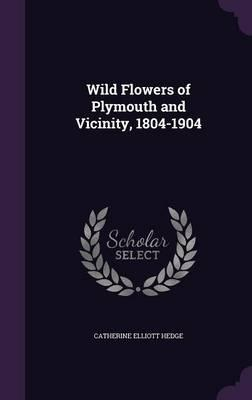 Wild Flowers of Plymouth and Vicinity, 1804-1904
