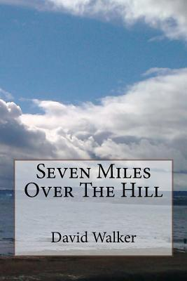 Seven Miles over the Hill