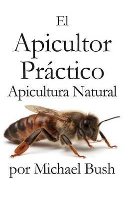 El Apicultor Practico Volumenes I, II & III Apicultor Natural