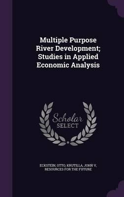 Multiple Purpose River Development; Studies in Applied Economic Analysis