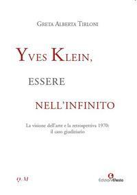 Yves Klein, essere nell'infinito. La visione dell'arte e la retrospettiva 1970