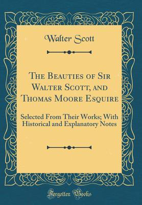 The Beauties of Sir Walter Scott, and Thomas Moore Esquire