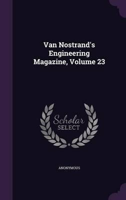 Van Nostrand's Engineering Magazine, Volume 23