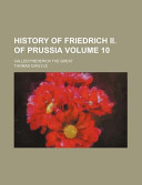 History of Friedrich II. of Prussia Volume 10; Called Frederick the Great