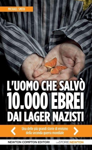 L'uomo che salvò 10.000 ebrei dai lager nazisti