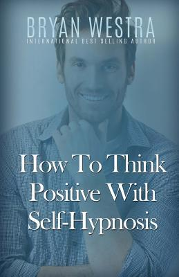 How to Think Positive With Self-hypnosis