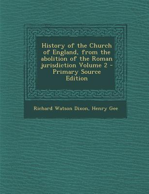 History of the Church of England, from the Abolition of the Roman Jurisdiction Volume 2