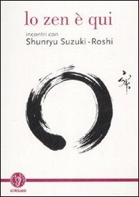 Lo zen è qui. Incontri con Shunryu Suzuki-roshi