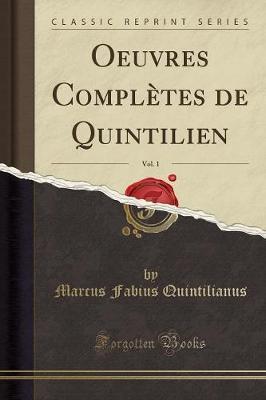 Oeuvres Complètes de Quintilien, Vol. 1 (Classic Reprint)