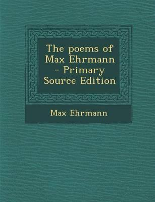 The Poems of Max Ehrmann - Primary Source Edition