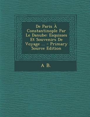 de Paris a Constantinople Par Le Danube