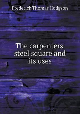 The Carpenters' Steel Square and Its Uses