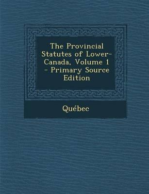 The Provincial Statutes of Lower-Canada, Volume 1