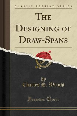 The Designing of Draw-Spans (Classic Reprint)