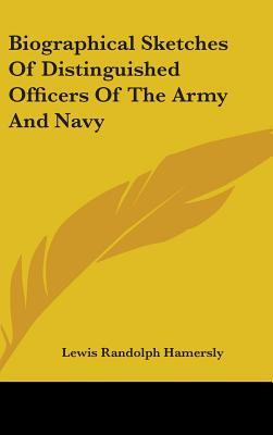 Biographical Sketches of Distinguished Officers of the Army and Navy