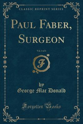Paul Faber, Surgeon, Vol. 3 of 3 (Classic Reprint)