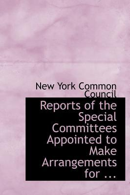 Reports of the Special Committees Appointed to Make Arrangements for ...