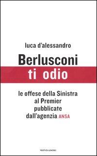 Berlusconi, ti odio