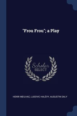 Frou Frou; A Play