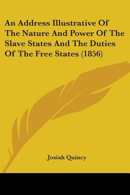 An Address Illustrative Of The Nature And Power Of The Slave States And The Duties Of The Free States