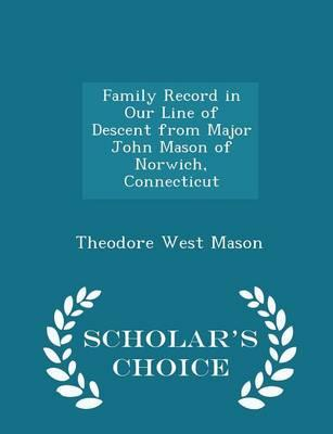 Family Record in Our Line of Descent from Major John Mason of Norwich, Connecticut - Scholar's Choice Edition