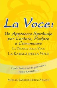 La voce. Un approccio spirituale per cantare, parlare e comunicare. La tecnica della voce. La kabalà della voce